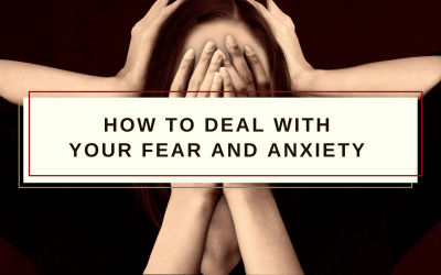 Deal with your fear and anxiety!