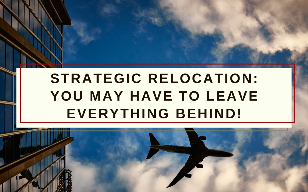 Strategic Relocation: You may have to leave everything behind!
