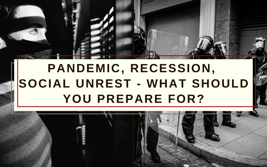 Pandemic, Recession, Social Unrest – What should you prepare for?