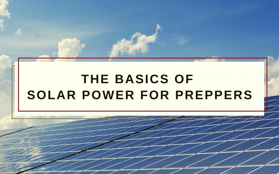 Solar Power Basics for Preppers